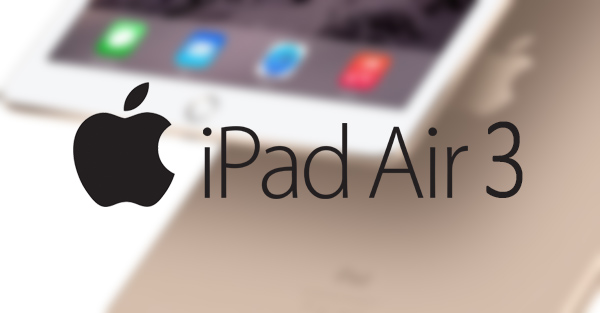 Apple's upcoming iPad Air 3 sports 4K Display and up to 4GB RAM