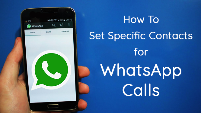 How to Set Specific Contacts Who Can Call You on WhatsApp